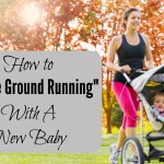 How to Hit the Ground Running With A New Baby