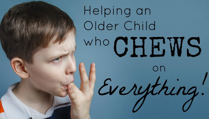Helping an Older Child who Chews on Everything!