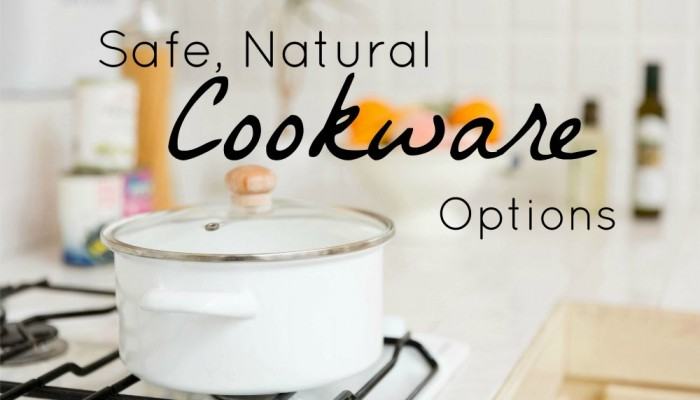 Choosing Safe, Natural Cookware for Your Kitchen
