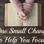 One Small Change to Help You Focus During Devotion Time