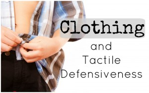 Hate Putting on Clothes? Tips and Tricks for Kids with Tactile Defensiveness