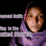 Moving Beyond Guilt: Ministering to the Persecuted Church