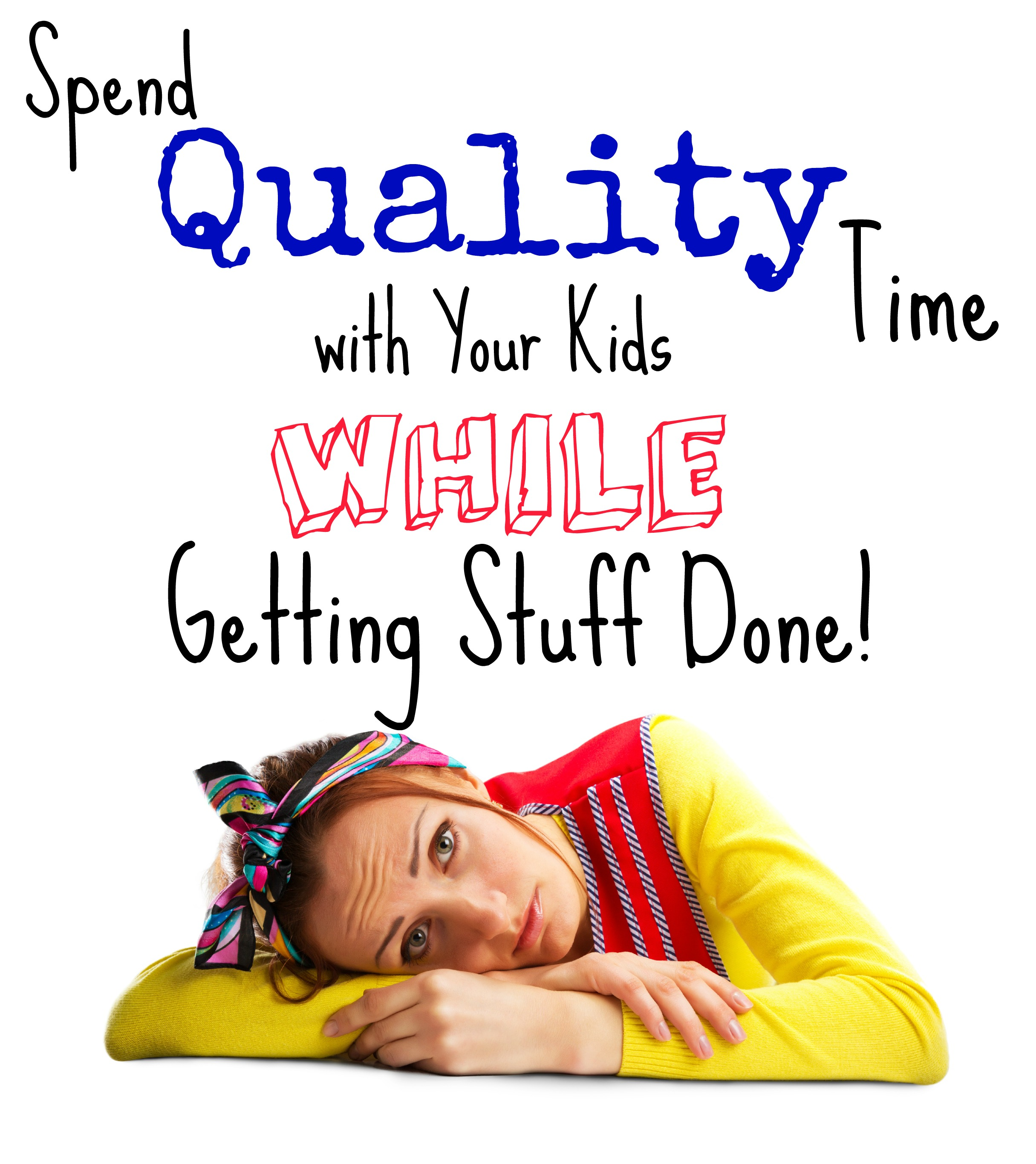 How To Spend Quality Time With Your Kids While Getting Stuff Done
