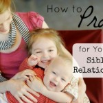 How to Pray For Your Children's Sibling Relationships