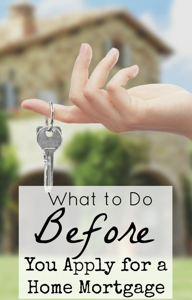 what to do before you apply for a home mortgage