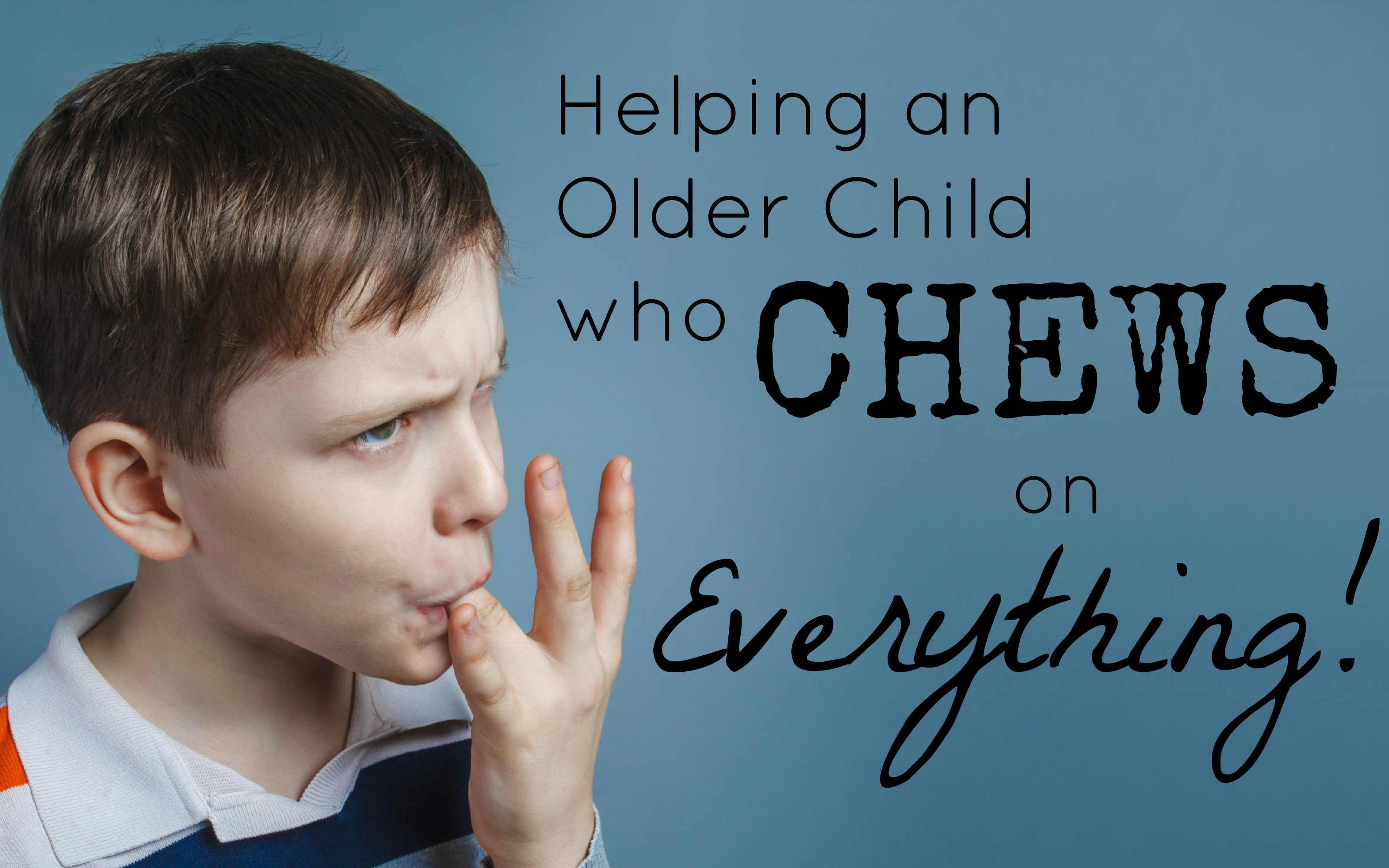 Helping an Older Child who Chews on Everything