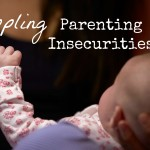 This Gig is More than I can Handle: Crippling Parenting Insecurities