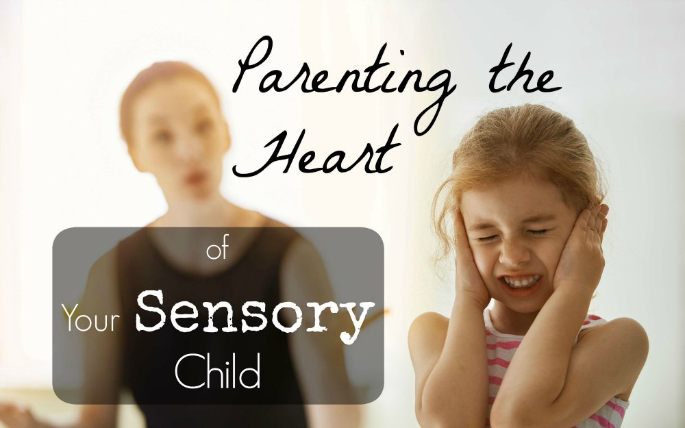 Parenting the heart of your child with SPD