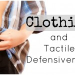 Sensory Avoiders and Clothing: Tips and Tricks for Kids with Tactile Defensiveness