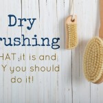 Dry Brushing: What It Is and Why You Should Do It!