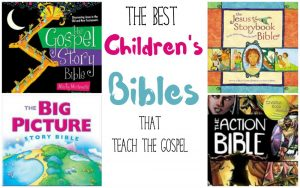 Children's Bibles that teach the gospel