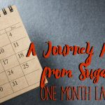 A Journey Away from Sugar: One Month Later