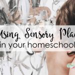 Sensory Play in the Homeschool: Why EVERY Kid Needs Sensory Input and How to Get It