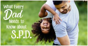 What Every Dad Needs to Know about SPD